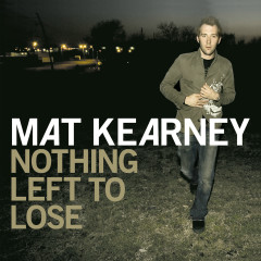 Nothing Left To Lose (Expanded Edition) - Mat Kearney
