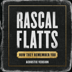 How They Remember You (Acoustic Version) - Rascal Flatts