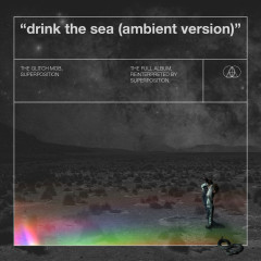 Drink the Sea (Ambient Version) - The Glitch Mob, Superposition