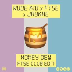 Honey Dew (FTSE Club Edit) - Rude Kid, FTSE, JayKae