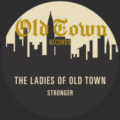 The Ladies of Old Town - Stronger - Various Artists