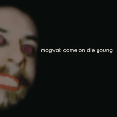 Come On Die Young (Deluxe Edition) - Mogwai