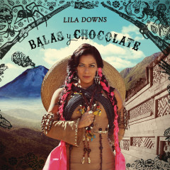 Balas y Chocolate - Lila Downs