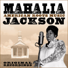 American Roots Music (Remastered) - Mahalia Jackson