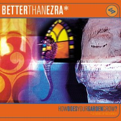 How Does Your Garden Grow - Better Than Ezra