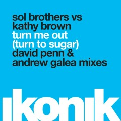 Turn Me Out (Turn to Sugar) - Sol Brothers, Kathy Brown