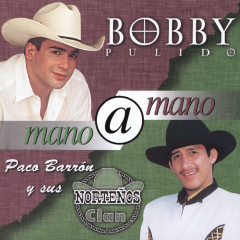 Mano A Mano - Bobby Pulido, Paco Barrón Y Sus Nortenõs Clan