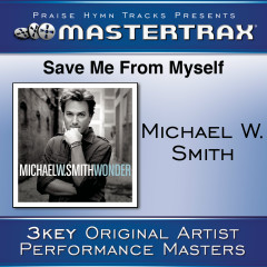 Save Me From My Self [Performance Tracks] - Michael W. Smith