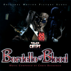 Tales From The Crypt: Bordello Of Blood (Original Motion Picture Score) - Chris Boardman