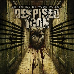 Consumed By Your Poison (Remastered Re-issue 2006) - Despised Icon