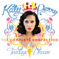 Teenage Dream: The Complete Confection - Katy Perry