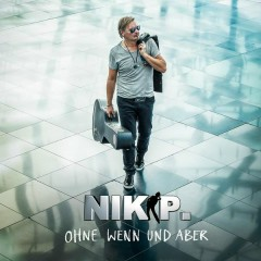 Ohne Wenn und Aber - Nik P.