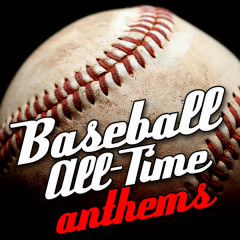 Baseball All-Time Anthems - Various Artists
