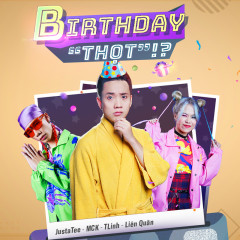 Birthday Thọt (Single) - JustaTee, MCK, Tlinh