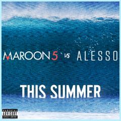 This Summer (Maroon 5 vs. Alesso) - Maroon 5, Alesso