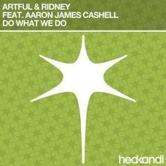 Do What We Do (Remixes) - Artful, Ridney, Aaron James Cashell