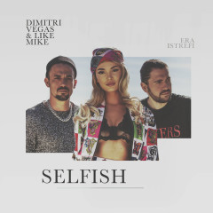 Selfish - Dimitri Vegas & Like Mike, Era Istrefi, Dimitri Vegas