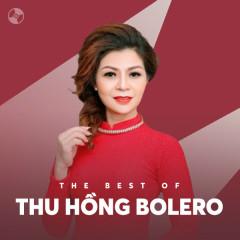 Những Bài Hát Hay Nhất Của Thu Hồng Bolero - Thu Hồng Bolero