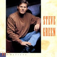 We Believe - Steve Green