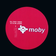 All That I Need Is To Be Loved - Moby