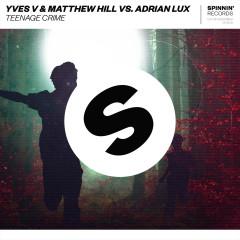 Teenage Crime - Yves V, Matthew Hill, Adrian Lux