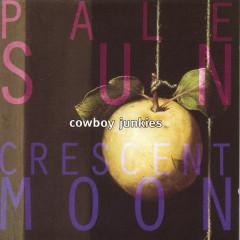 Pale Sun Crescent Moon - Cowboy Junkies