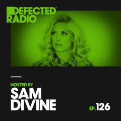 Defected Radio Episode 126 (hosted by Sam Divine) - Defected Radio