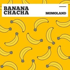 Banana Chacha (Single) - MOMOLAND
