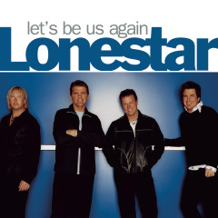 Let's Be Us Again - Lonestar