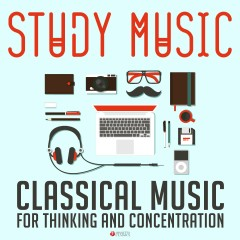 Study Music: Classical Music for Thinking and Concentration - Various Artists