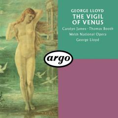 George Lloyd: The Vigil Of Venus (Pervigilium Veneris) - George Lloyd, Chorus of the Welsh National Opera, Orchestra of the Welsh National Opera