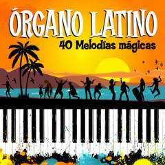 Órgano Latino. 40 Melodías Mágicas - Various Artists