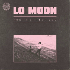 For Me, It's You (Single) - Lo Moon