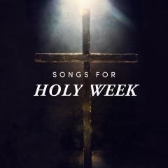 Songs for Holy Week - Lifeway Worship