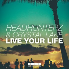 Live Your Life - Headhunterz, Crystal Lake