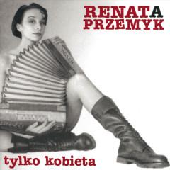 Tylko kobieta - Renata Przemyk