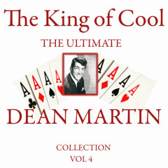 The King of Cool: The Ultimate Dean Martin Collection Volume 4 - Dean Martin