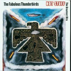 Hot Stuff - The Greatest Hits - The Fabulous Thunderbirds