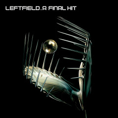 A Final Hit - The Best Of Leftfield - Leftfield