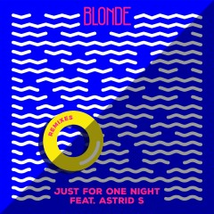 Just for One Night (feat. Astrid S) [Remixes] - Blonde, Astrid S