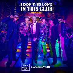 I Don't Belong In This Club (Remixes) - Why Don't We, Macklemore