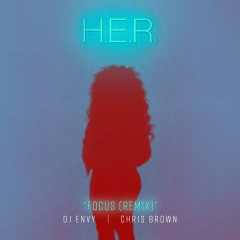 Focus (feat. Chris Brown) [DJ Envy Remix] - H.E.R., Chris Brown