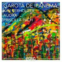 Garota de Ipanema - Kav Verhouzer,Audax,Priscilla Pach