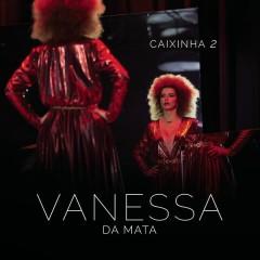 Caixinha 2 (Ao Vivo) - Vanessa Da Mata