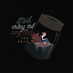 Mình Chẳng Thể Cùng Nhau (Single) - Tùa, CM1X