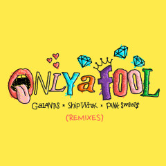 Only A Fool (with Pink Sweat$) [Remixes] - Galantis, Ship Wrek, Pink Sweat$