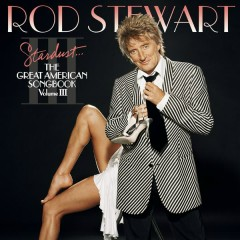 Stardust...The Great American Songbook III - Rod Stewart