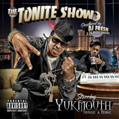 The Tonite Show with Yukmouth: Thuggin' & Mobbin' - Yukmouth, DJ.Fresh