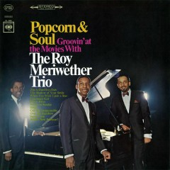 Popcorn & Soul: Groovin' at the Movies - The Roy Meriwether Trio