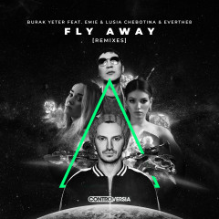 Fly Away (feat. Emie, Lusia Chebotina & Everthe8) [Remixes] - Burak Yeter, Emie, Everthe8, Lusia Chebotina